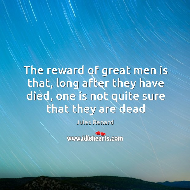 The reward of great men is that, long after they have died, Jules Renard Picture Quote