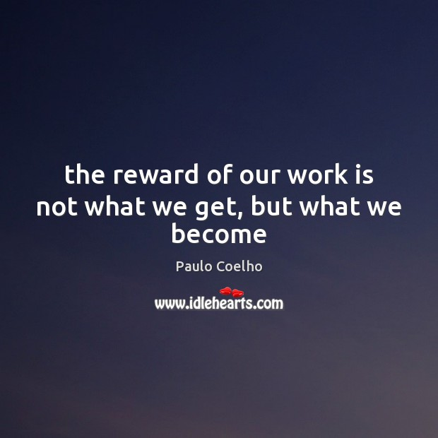 Image, The reward of our work is not what we get, but what we become