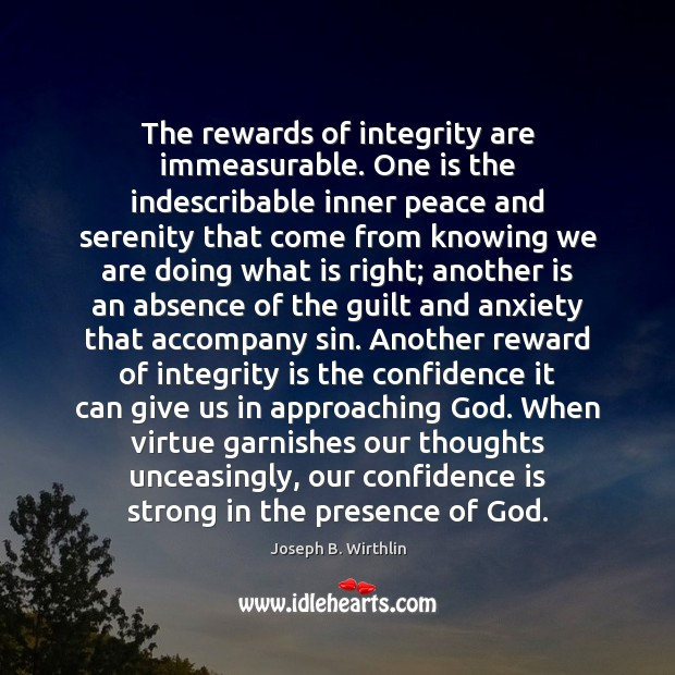 The rewards of integrity are immeasurable. One is the indescribable inner peace Integrity Quotes Image