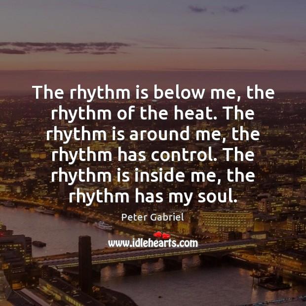 The rhythm is below me, the rhythm of the heat. The rhythm Image