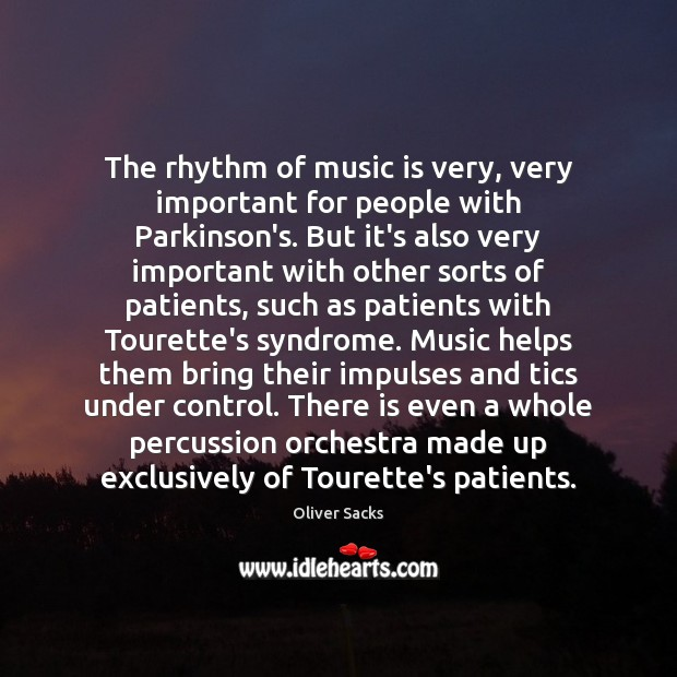 The rhythm of music is very, very important for people with Parkinson's. Oliver Sacks Picture Quote