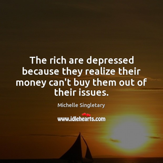 The rich are depressed because they realize their money can't buy them Michelle Singletary Picture Quote