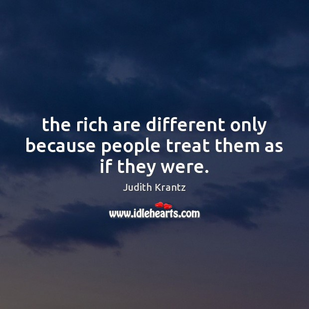 The rich are different only because people treat them as if they were. Image