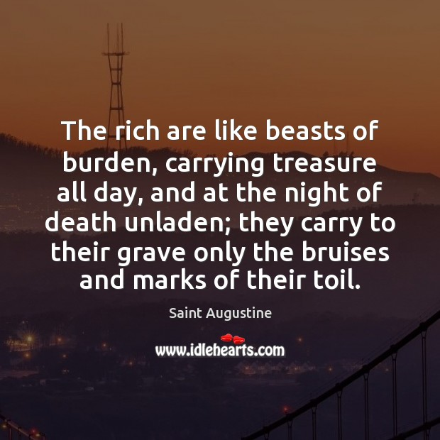 Image, The rich are like beasts of burden, carrying treasure all day, and