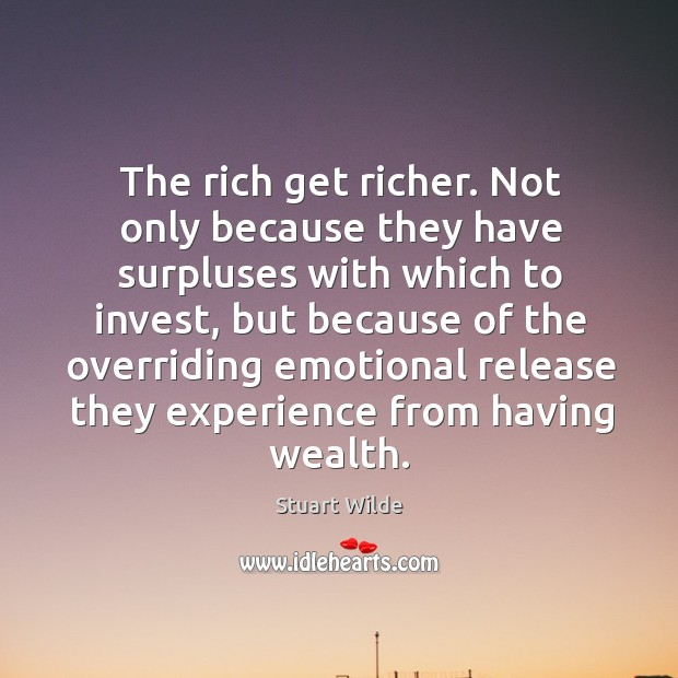 The rich get richer. Not only because they have surpluses with which to invest Image