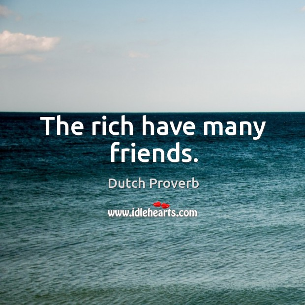 Image, The rich have many friends.