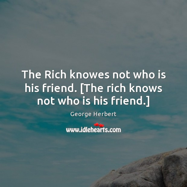 The Rich knowes not who is his friend. [The rich knows not who is his friend.] Image