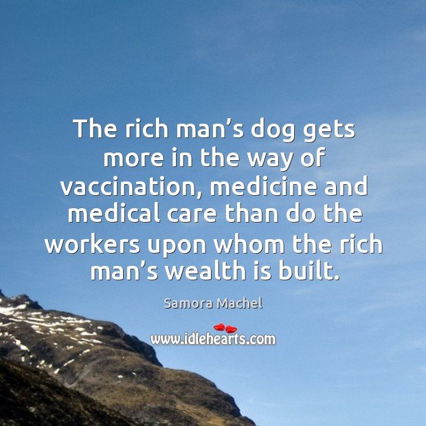 The rich man's dog gets more in the way of vaccination Image