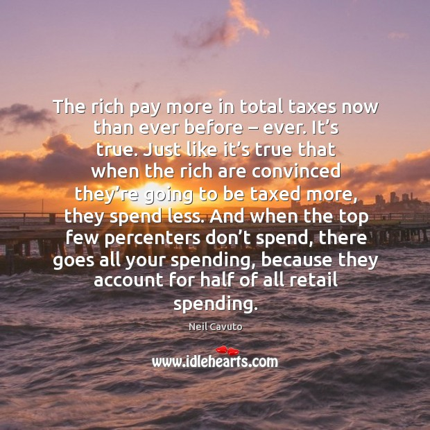 The rich pay more in total taxes now than ever before – ever. Image