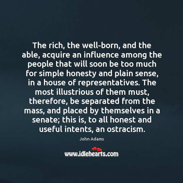 The rich, the well-born, and the able, acquire an influence among the Image