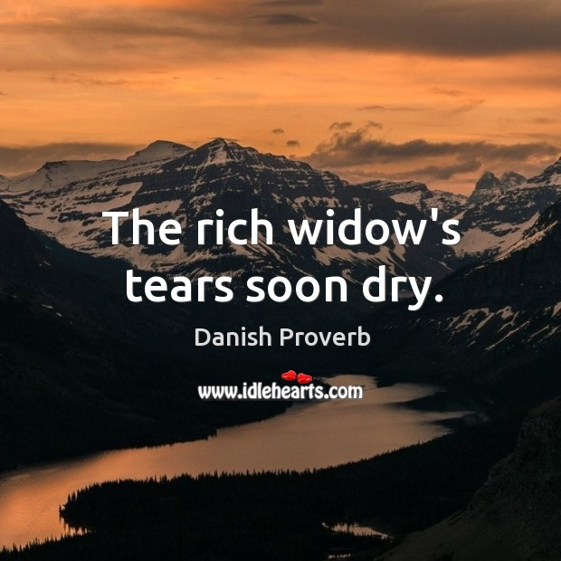 Image, The rich widow's tears soon dry.