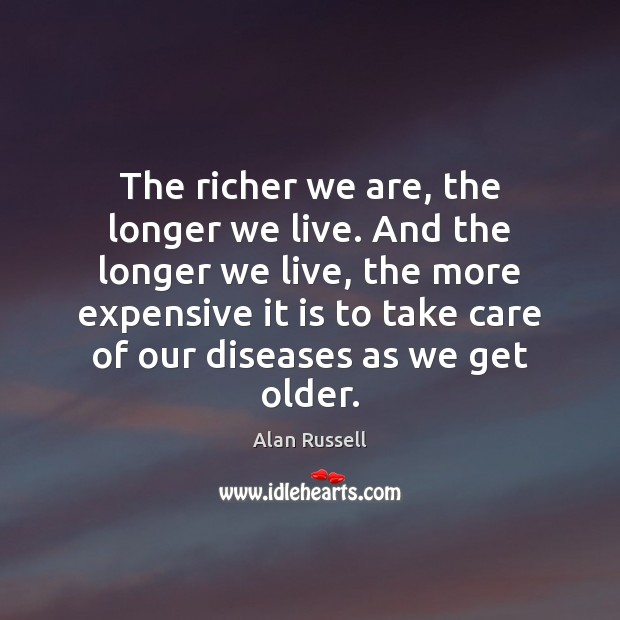 The richer we are, the longer we live. And the longer we Image