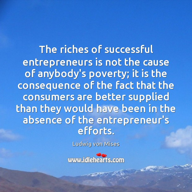 Image, The riches of successful entrepreneurs is not the cause of anybody's poverty;