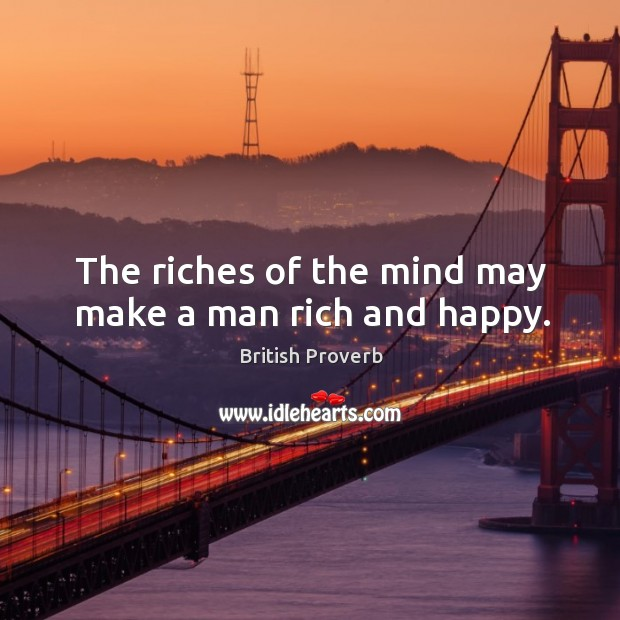 The riches of the mind may make a man rich and happy. Image