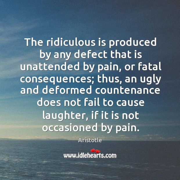 Image, The ridiculous is produced by any defect that is unattended by pain,