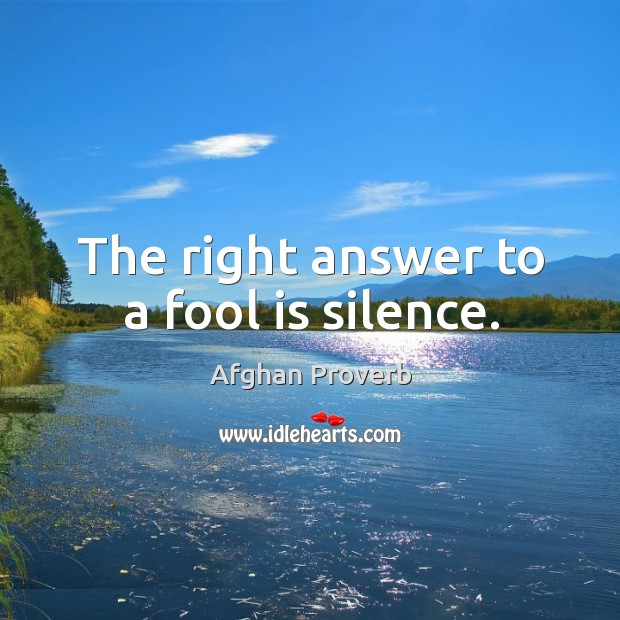 Image, The right answer to a fool is silence.