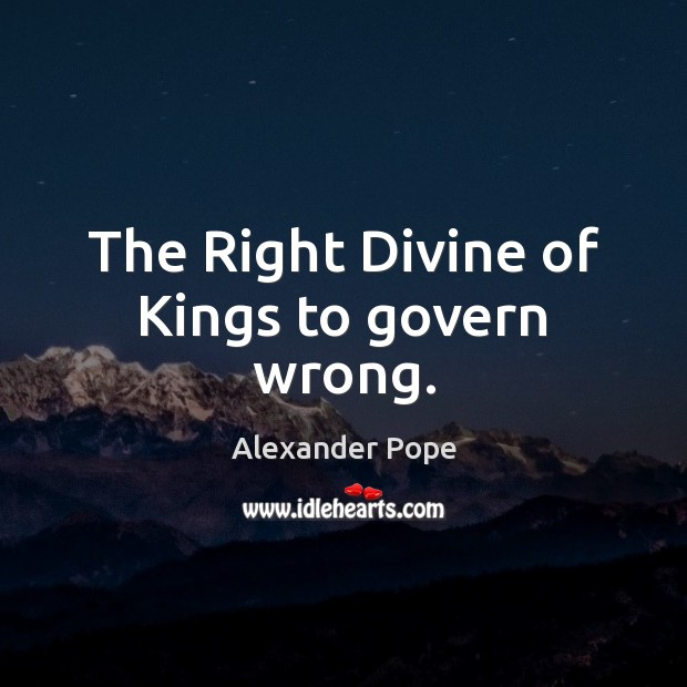 The Right Divine of Kings to govern wrong. Image