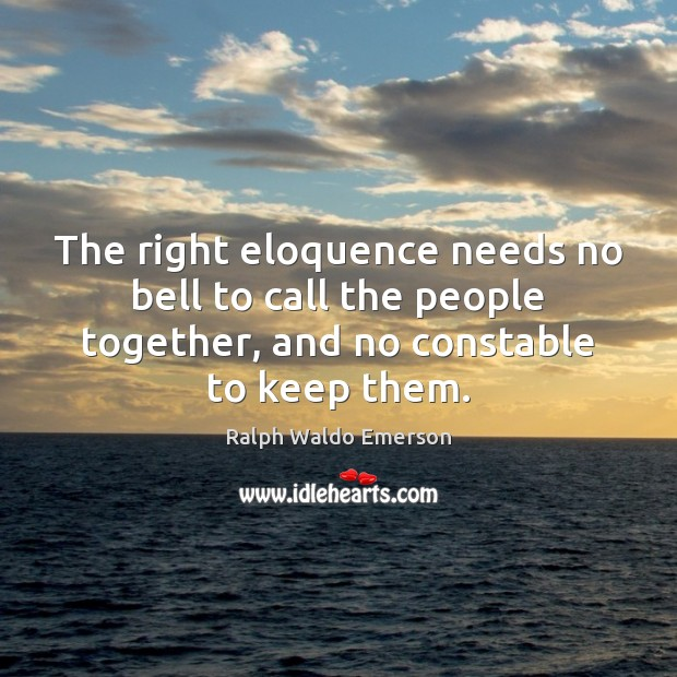 The right eloquence needs no bell to call the people together, and Image