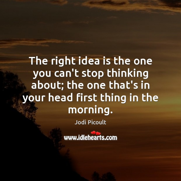 Image, The right idea is the one you can't stop thinking about; the