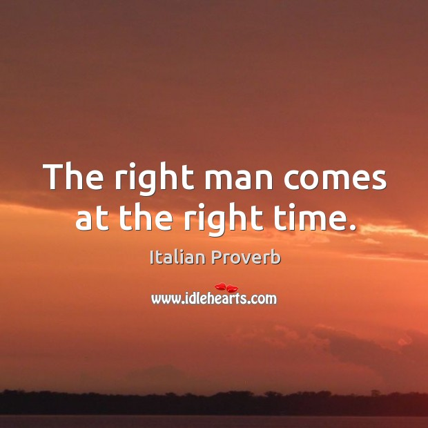 Image, The right man comes at the right time.