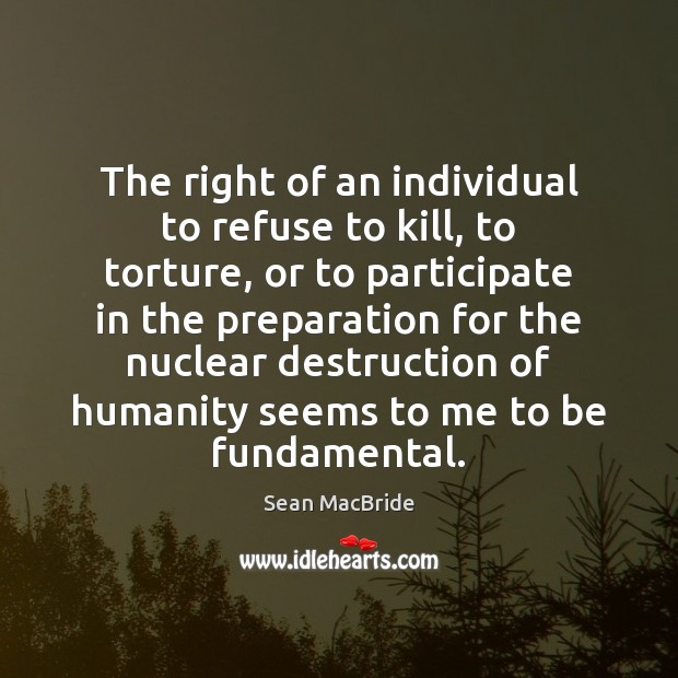 The right of an individual to refuse to kill, to torture, or Image