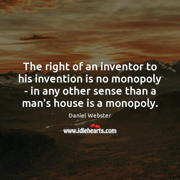 The right of an inventor to his invention is no monopoly – Daniel Webster Picture Quote