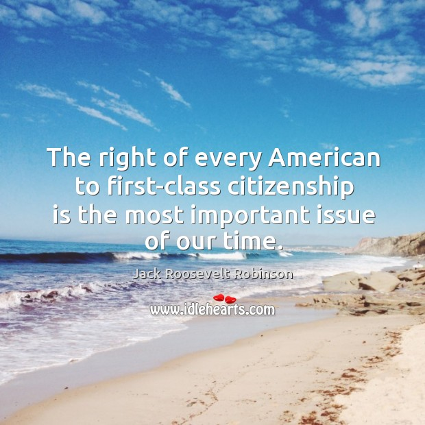 The right of every american to first-class citizenship is the most important issue of our time. Image