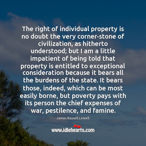 The right of individual property is no doubt the very corner-stone of James Russell Lowell Picture Quote