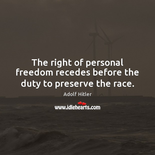 Image, The right of personal freedom recedes before the duty to preserve the race.