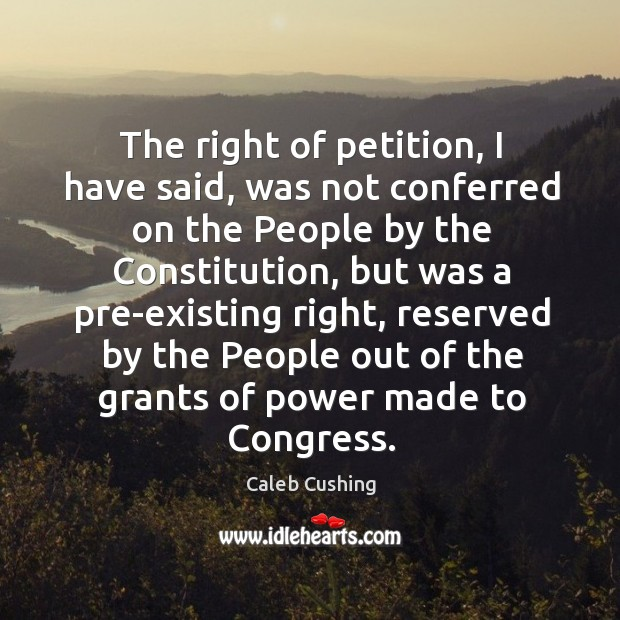 Image, The right of petition, I have said, was not conferred on the people by the constitution