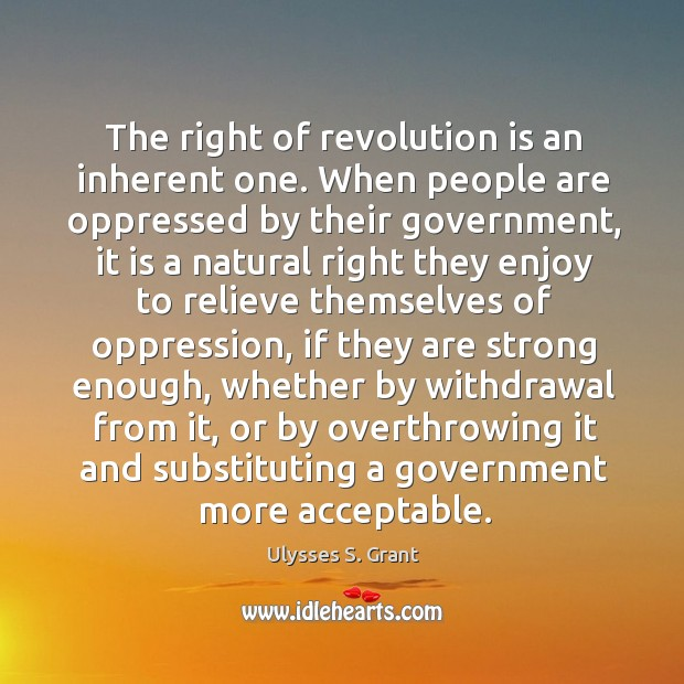 The right of revolution is an inherent one. When people are oppressed Image