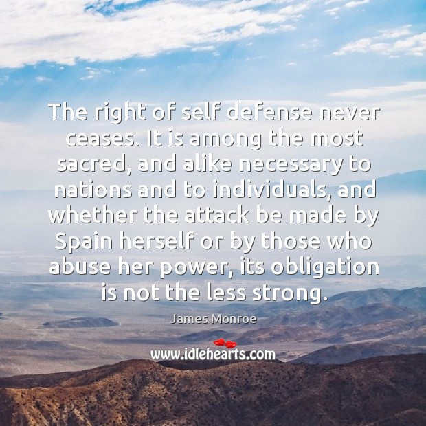 The right of self defense never ceases. It is among the most sacred, and alike necessary to nations and Image