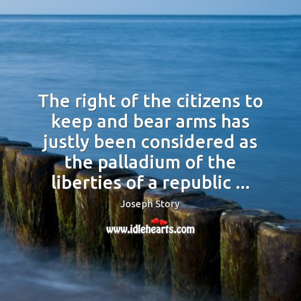 Image, The right of the citizens to keep and bear arms has justly