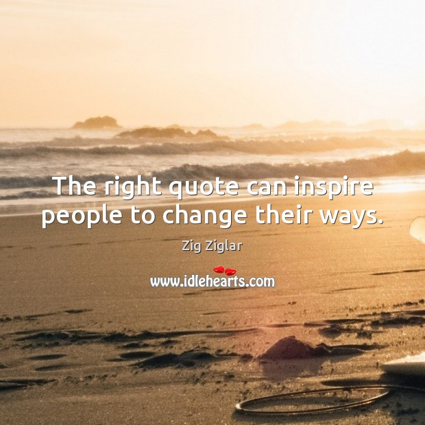 The right quote can inspire people to change their ways. Image