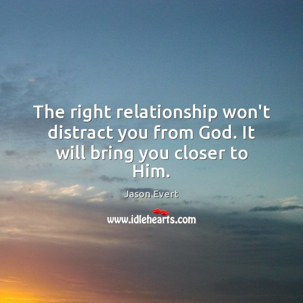 The Right Relationship Wont Distract You From God It Will Bring