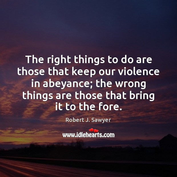 The right things to do are those that keep our violence in Image