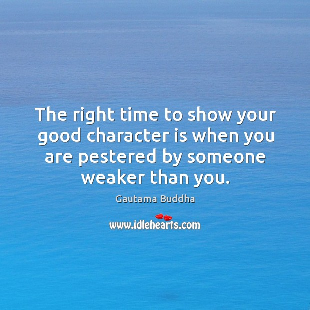 The right time to show your good character is when you are Good Character Quotes Image