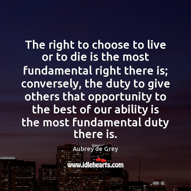 Image, The right to choose to live or to die is the most