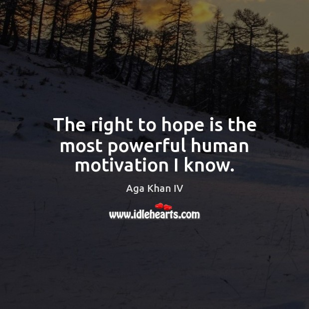 Image, The right to hope is the most powerful human motivation I know.