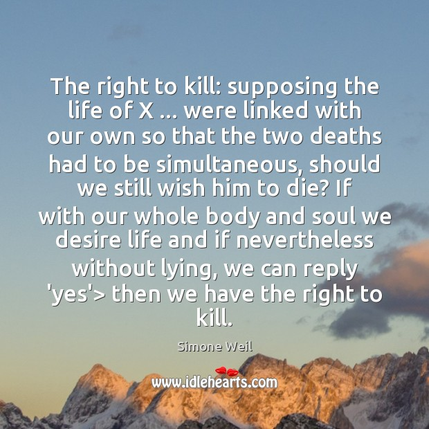 The right to kill: supposing the life of X … were linked with Simone Weil Picture Quote