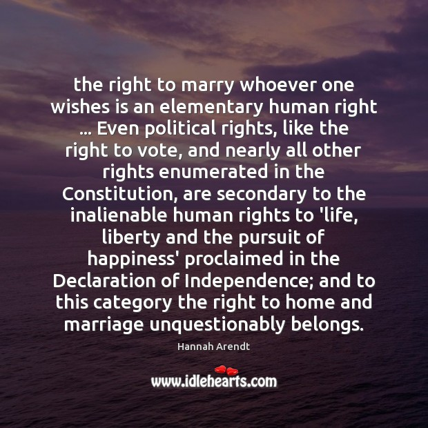 The right to marry whoever one wishes is an elementary human right … Hannah Arendt Picture Quote