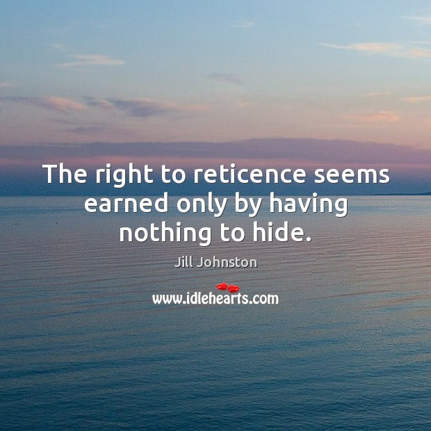 The right to reticence seems earned only by having nothing to hide. Image