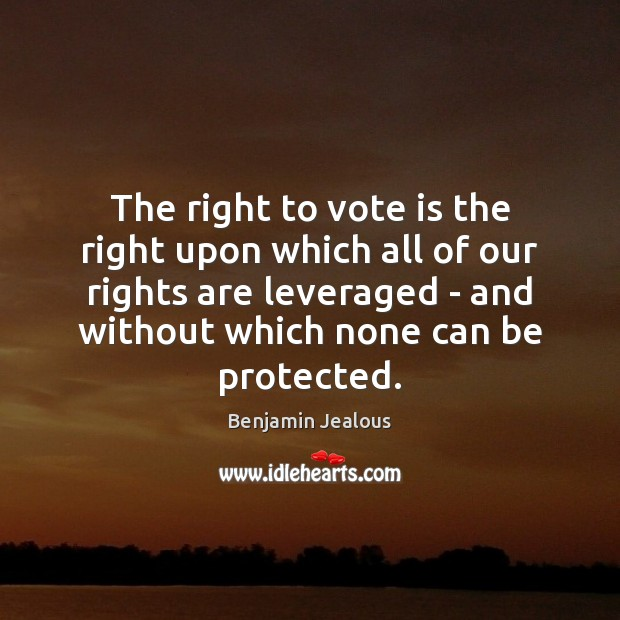 Image, The right to vote is the right upon which all of our