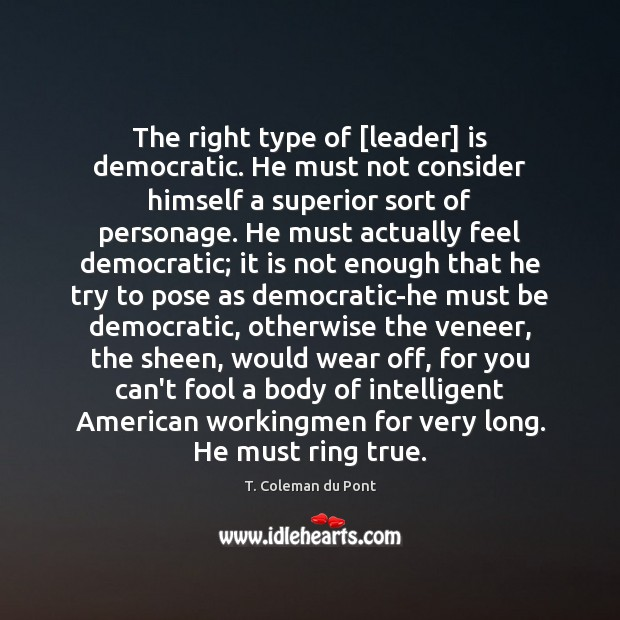 Image, The right type of [leader] is democratic. He must not consider himself
