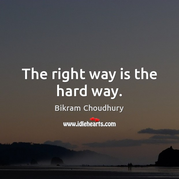 Image, The right way is the hard way.