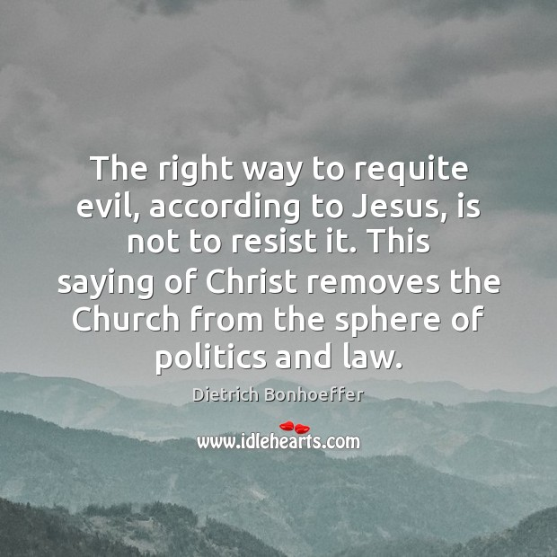 The right way to requite evil, according to Jesus, is not to Image