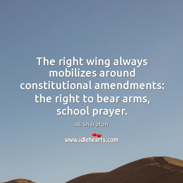 The right wing always mobilizes around constitutional amendments: the right to bear arms, school prayer. Image