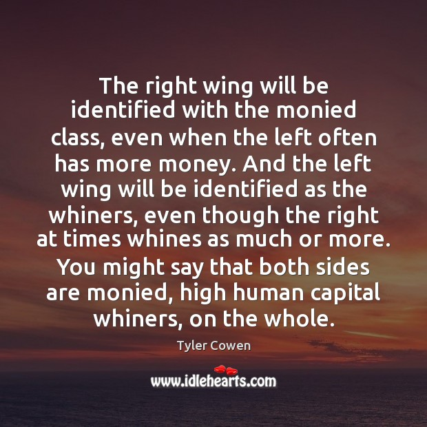The right wing will be identified with the monied class, even when Image