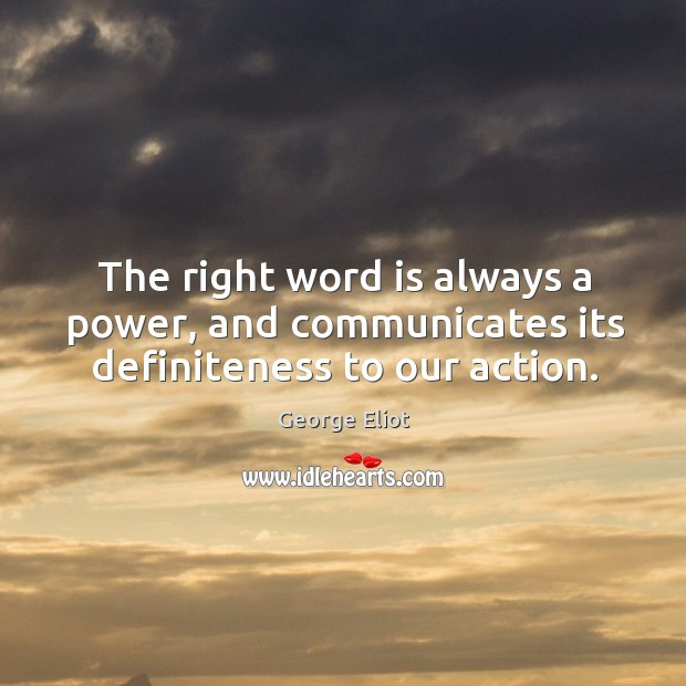 Image, The right word is always a power, and communicates its definiteness to our action.