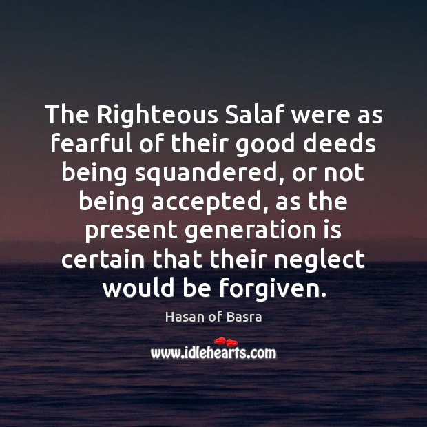 The Righteous Salaf were as fearful of their good deeds being squandered, Image